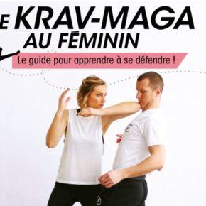 Le Krav-Maga au féminin: le guide pour apprendre à se défendre !